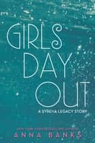 Girls Day Out ebook by Anna Banks