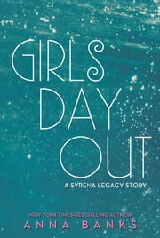 Girls Day Out - A Syrena Legacy Story ebook by Anna Banks