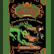 How to Train Your Dragon: How to Seize a Dragon's Jewel audiobook by Cressida Cowell