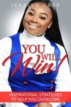 You Will Win - Inspirational Strategies To Help You Overcome ebook by Jekalyn Carr