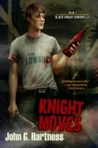Knight Moves ebook by John G. Hartness