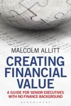 Creating Financial Value ebook de Malcolm Allitt