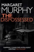 The Dispossessed ebook by Margaret Murphy