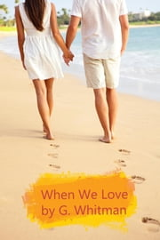 When We Love ebook by G. Whitman