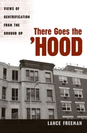 There Goes the Hood - Views of Gentrification from the Ground Up ebook by Lance Freeman