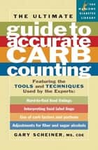 The Ultimate Guide to Accurate Carb Counting ebook by M.S. Gary Scheiner M.S.