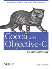 Cocoa and Objective-C: Up and Running ebook by Scott Stevenson