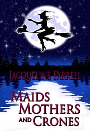 Maids, Mothers, and Crones ebook by Jacqueline Farrell