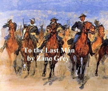To the Last Man ebook by Zane Grey