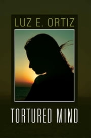 Tortured Mind ebook by Luz E. Ortiz