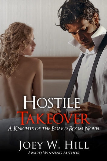 Hostile Takeover - A Knights of the Board Room Novel ebook by Joey W. Hill