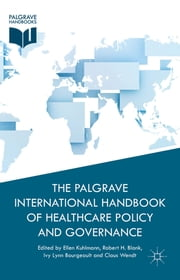 The Palgrave International Handbook of Healthcare Policy and Governance ebook by Ellen Kuhlmann,Robert H. Blank,Ivy Lynn Bourgeault,Dr Claus Wendt