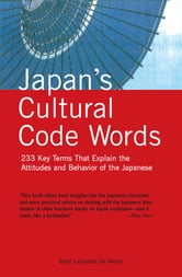 Japan's Cultural Code Words - Key Terms That Explain the Attitudes and Behavior of the Japanese ebook by Boye Lafayette De Mente
