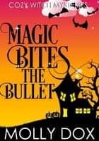 Magic Bites the Bullet - Cozy Witch Mysteries, #3 ebook by Molly Dox