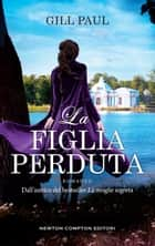 La figlia perduta eBook by Gill Paul