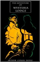 The Adventure of Wisteria Lodge ebook by Arthur Conan Doyle
