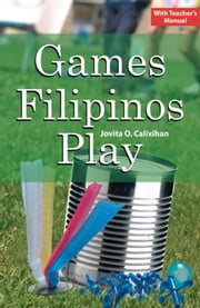 Games Filipinos Play ebook by Jovita O. Calixihan
