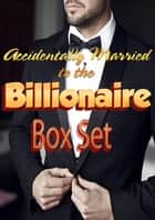 Accidentally Married to the Billionaire Box Set ebook by