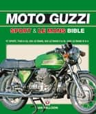 The Moto Guzzi Sport & Le Mans Bible ebook by Ian Falloon