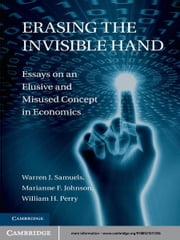 Erasing the Invisible Hand - Essays on an Elusive and Misused Concept in Economics ebook by Warren J.  Samuels,Marianne F. Johnson,William H. Perry