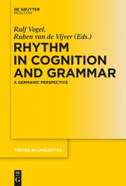Rhythm in Cognition and Grammar - A Germanic Perspective ebook by Ralf Vogel,Ruben Vijver