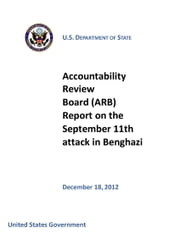 Accountability Review Board (ARB) Report on the September 11th attack in Benghazi ebook by United States Government U.S. Department of State