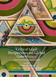 Critical Legal Perspectives on Global Governance - Liber Amicorum David M Trubek ebook by Gráinne de Búrca,Claire Kilpatrick,Joanne Scott