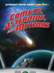 Comets, Asteroids, and Meteors ebook by Stuart Atkinson