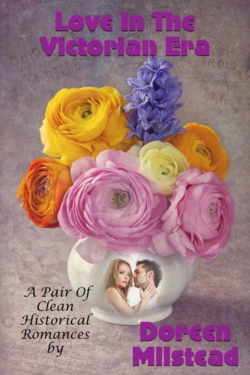 Love In The Victorian Era (A Pair Of Clean Historical Romances) ebook by Doreen Milstead
