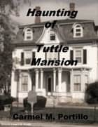 Haunting of Tuttle Mansion ebook by Carmel M. Portillo