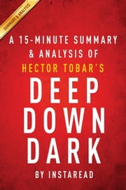 Summary of Deep Down Dark - by Héctor Tobar | Includes Analysis ebook by Instaread Summaries