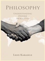Philosophy - Understanding Diverse Moralities ebook by Leon Kabasele