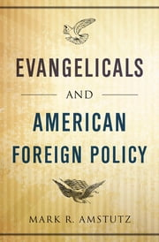 Evangelicals and American Foreign Policy ebook by Mark R. Amstutz
