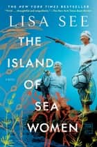 The Island of Sea Women - A Novel ebook by Lisa See