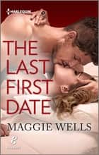 The Last First Date ebook by Maggie Wells