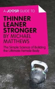 A Joosr Guide to... Thinner Leaner Stronger by Michael Matthews: The Simple Science of Building the Ultimate Female Body ebook by Joosr