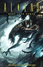 Aliens: More than Human eBook by John Arcudi, Various
