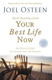 Daily Readings from Your Best Life Now - 90 Devotions for Living at Your Full Potential ebook by Joel Osteen