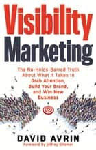 Visibility Marketing ebook by David Avrin,Jeffrey Gitomer