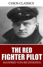The Red Fighter Pilot ebook by Manfred von Richthofen