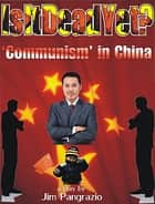 "Is It Dead Yet? ""Communism"" In China ebook by Jim Pangrazio"