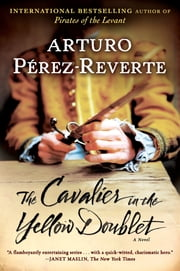The Cavalier in the Yellow Doublet - A Novel ebook by Arturo Perez-Reverte