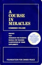 A Course in Miracles ebook by Dr. Helen Schucman, Scribe