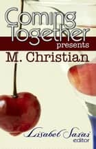 Coming Together Presents: M. Christian ebook by M. Christian