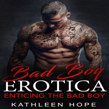Bad Boy Erotica: Enticing the Bad Boy audiobook by Kathleen Hope