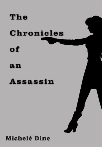 The Chronicles of an Assassin ebook by Michele' Dine