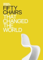 Fifty Chairs That Changed the World - Design Museum Fifty ebook by Design Museum Enterprise Limited