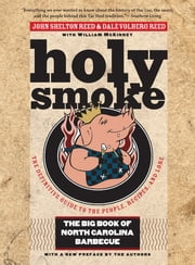 Holy Smoke - The Big Book of North Carolina Barbecue ebook by John Shelton Reed,Dale Volberg Reed,William McKinney