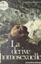 La Dérive homosexuelle ebook by Guy Hocquenghem