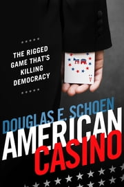 AMERICAN CASINO - The Rigged Game That's Killing Democracy ebook by Douglas E. Schoen